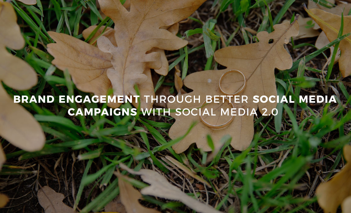 Brand Engagement through better Social Media Campaigns with Social Media 2.0