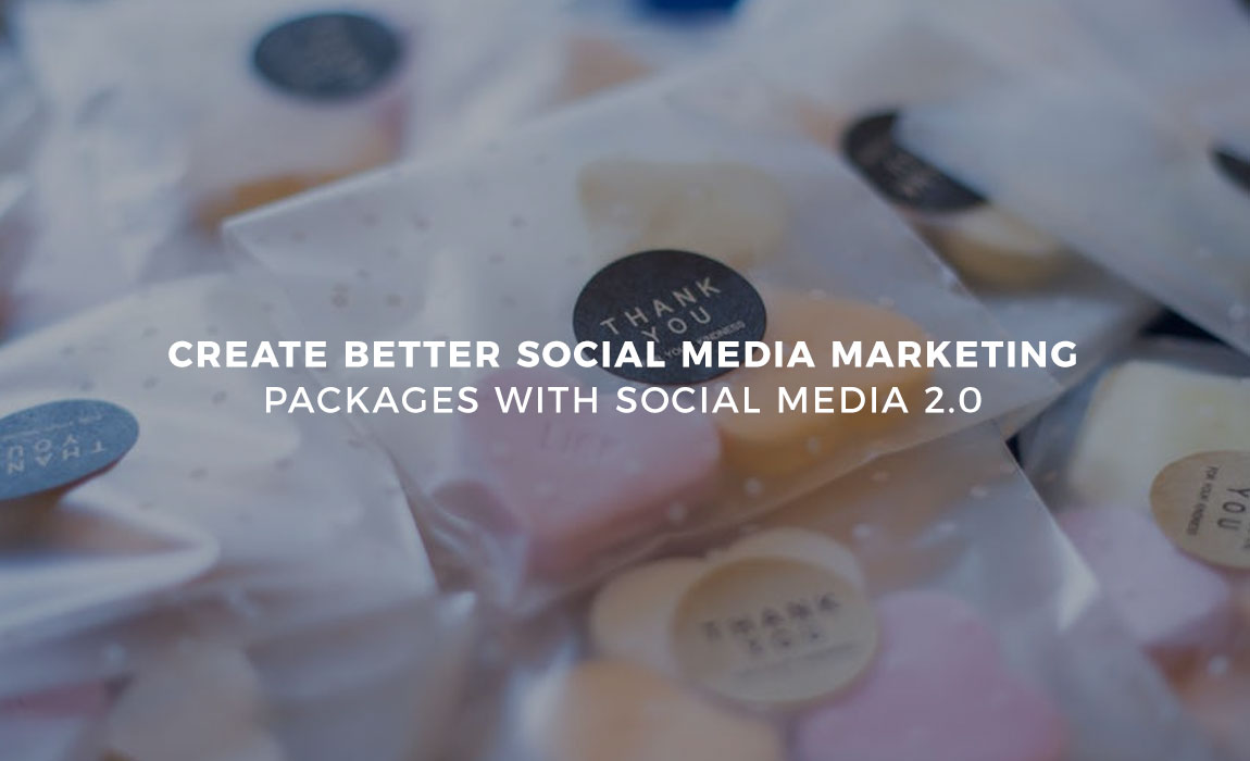 Create Better Social Media Marketing Packages with Social Media 2.0