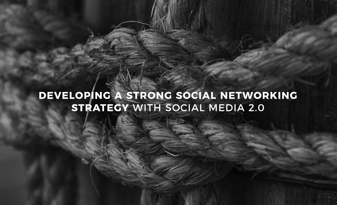 Developing a Strong Social Networking Strategy with Social Media 2.0