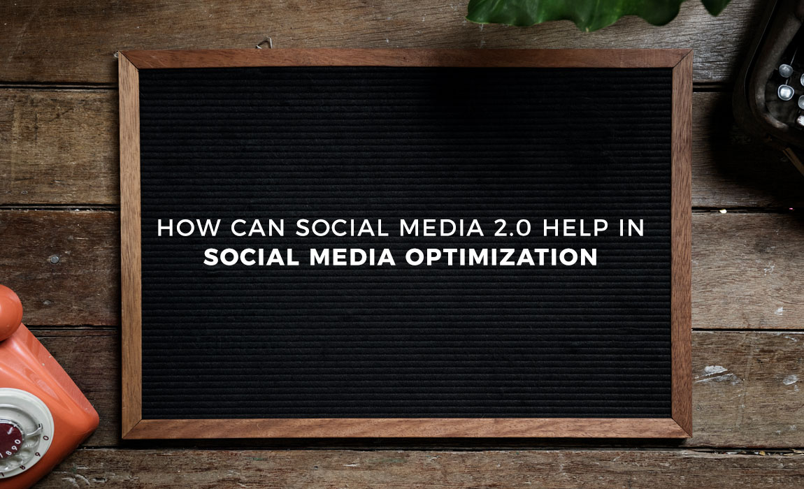 How Can Social Media 2.0 help in Social Media Optimization