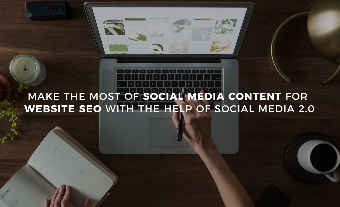 Make the Most of Social Media Content for Website SEO with the Help of Social Media 2.0
