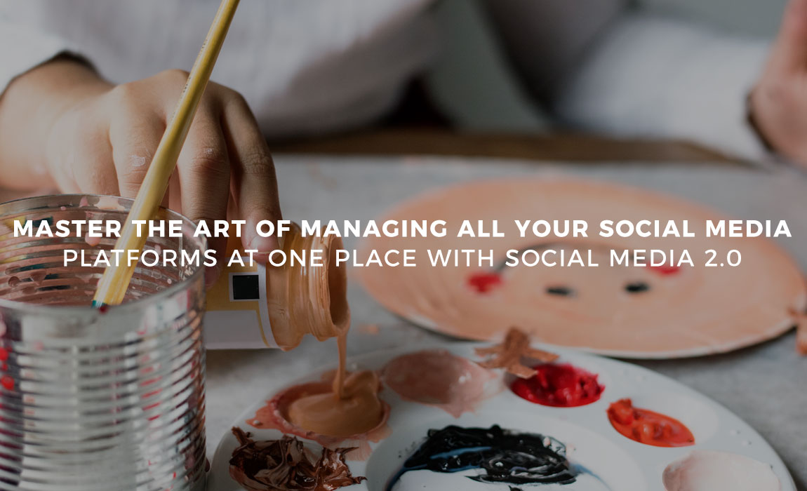 Master the Art of Managing All Your Social Media Platforms at One Place with Social Media 2.0