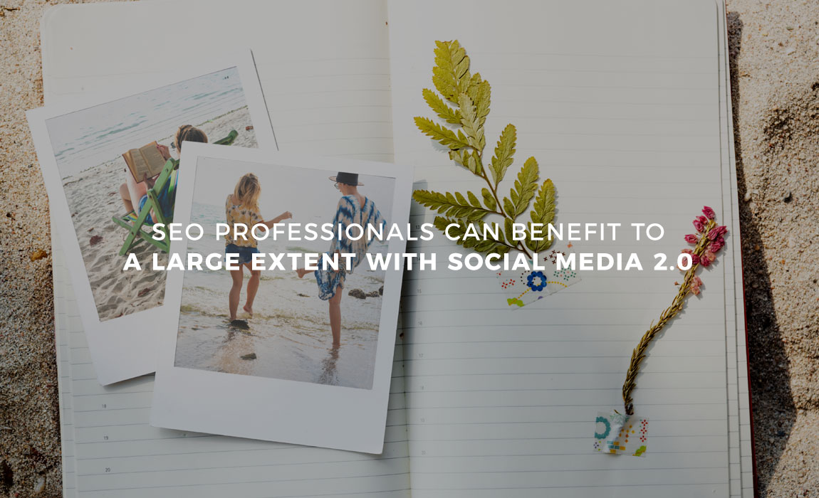 SEO Professionals can Benefit to a Large Extent with Social Media 2.0
