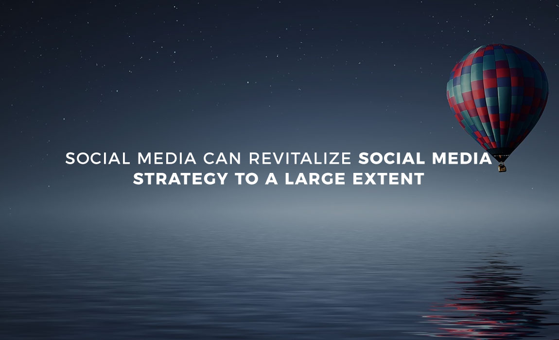 Social Media Can Revitalize Social Media Strategy to a Large Extent