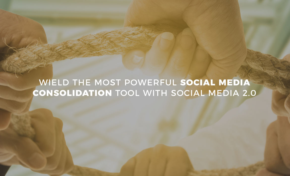 Wield the Most Powerful Social Media Consolidation Engine with Social Media 2.0